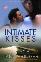 Intimate Kisses - ...secret desires ebook by Jan Springer