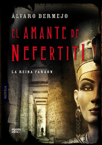 El amante de Nefertiti ebook by Álvaro Bermejo