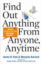 Find Out Anything From Anyone, Anytime - Secrets of Calculated Questioning From a Veteran Interrogator ebook by James Pyle, Maryann Karinch