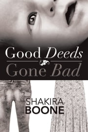 Good Deeds Gone Bad ebook by Shakira Boone