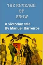 The Revenge of Crow - A victorian tale ebook by MANUEL BARREIROS