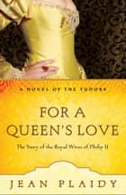 For a Queen's Love ebook by Jean Plaidy