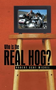 Who is the Real Hog? ebook by Robert Scot Michel