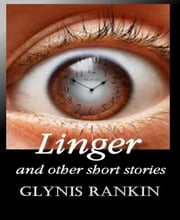Linger - And Other Short Stories ebook by Glynis Rankin