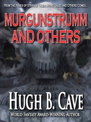 Murgunstrumm and Others ebook by Hugh B. Cave