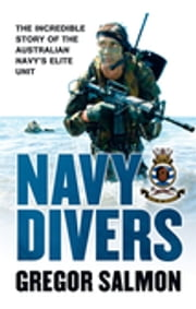 Navy Divers - The Incredible Story of the Australian Navy's Elite Unit ebook by Gregor Salmon