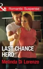 Last Chance Hero (Mills & Boon Romantic Suspense) ebook by Melinda Di Lorenzo