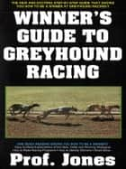Winner's Guide to Greyhound Racing ebook by Profeesor Jones