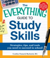 The Everything Guide to Study Skills - Strategies, tips, and tools you need to succeed in school! ebook by Cynthia C. Muchnick
