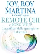 Remote CHI e Pong Youp: La scienza della guarigione a distanza ebook by Joy Martina, Roy Martina