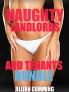 Naughty Landlord and Tenants Bundle ebook by Jillian Cumming