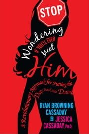 Stop Wondering If You'll Ever Meet Him ebook by Ryan Browning Cassaday Jessica Cassaday