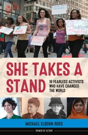 She Takes a Stand - 16 Fearless Activists Who Have Changed the World ebook by Michael Elsohn Ross