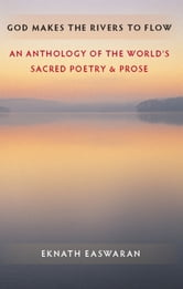 God Makes the Rivers To Flow - Sacred Literature of the World ebook by Eknath Easwaran