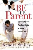 Be the Parent ebook by Kendra K. Smiley