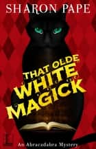 That Olde White Magick ebook by Sharon Pape