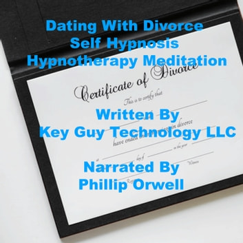 Dealing With Divorce Self Hypnosis Hypnotherapy Meditation audiobook by Key Guy Technology LLC