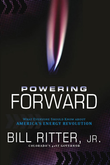 Powering Forward - What Everyone Should Know About America's Energy Revolution ebook by Bill Ritter, Jr.