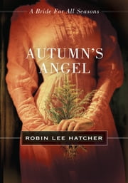Autumn's Angel - A Bride for All Seasons Novella ebook by Robin Lee Hatcher