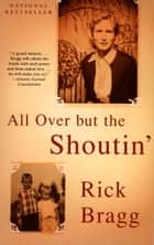 All Over but the Shoutin' ebook by Rick Bragg