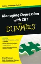 Managing Depression with CBT For Dummies ebook by Brian Thomson,Matt Broadway-Horner
