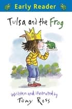 Tulsa and the Frog ebook by Tony Ross