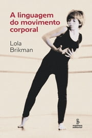 A LINGUAGEM DO MOVIMENTO CORPORAL ebook by Lola Brikman
