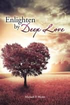Enlighten by Deep Love ebook by Michael P. Moyer