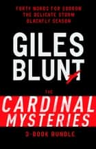 John Cardinal Mysteries 3-Book Bundle - Forty Words for Sorrow, The Delicate Storm, Blackfly Season ebook by Giles Blunt