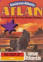 Atlan-Paket 7: König von Atlantis (Teil 1) - Atlan Heftromane 300 bis 349 ebook by William Voltz, Marianne Sydow, Kurt Mahr,...