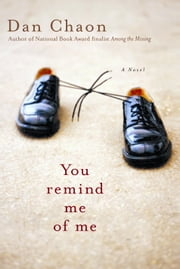 You Remind Me of Me - A Novel ebook by Dan Chaon