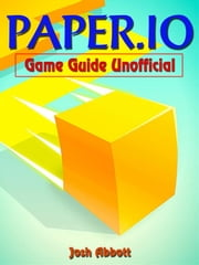 Paper.io Game Guide Unofficial ebook by Josh Abbott