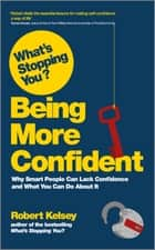 What's Stopping You Being More Confident? ebook by Robert Kelsey
