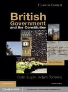 British Government and the Constitution - Text and Materials ebook by Colin Turpin, Adam Tomkins