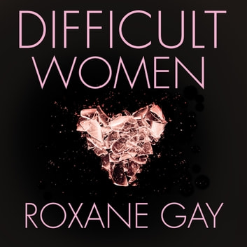 Difficult Women audiobook by Roxane Gay