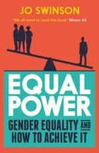 Equal Power - Shortlisted for the Best Memoir by a Parliamentarian 2018 ebook by Jo Swinson