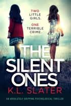 The Silent Ones - An absolutely gripping psychological thriller eBook by K.L. Slater
