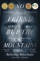 No Friend But the Mountains - Writing from Manus Prison ebook by
