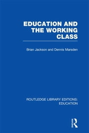 Education and the Working Class (RLE Edu L Sociology of Education) ebook by Brian Jackson,Dennis Marsden