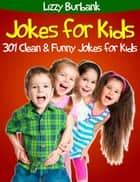 Jokes for Kids: 301 Clean and Funny Jokes for Kids ebook by Lizzy Burbank