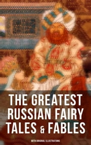 THE GREATEST RUSSIAN FAIRY TALES & FABLES (With Original Illustrations) - 125+ Stories Including Picture Tales for Children, Old Peter's Russian Tales, Muscovite Folk Tales for Adults & Others (Annotated Edition) ebook by Valery Carrick, W. R. S. Ralston, Nisbat Bain,...