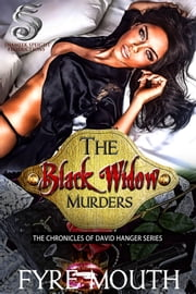 The Black Widow Murders: THE CHRONICLES OF DAVID HANGER SERIES ebook by Fyre Mouth