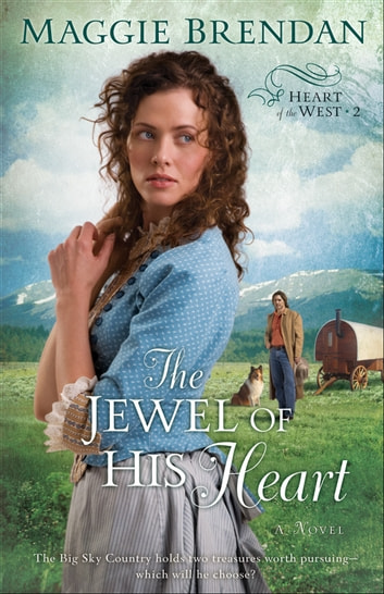 Jewel of His Heart, The (Heart of the West Book #2) - A Novel ebook by Maggie Brendan