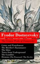 The Greatest Works of Dostoyevsky: Crime and Punishment + The Brother's Karamazov + The Idiot + Notes from Underground + The Gambler + Demons (The Possessed / The Devils) eBook by Fyodor Dostoyevsky