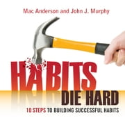 Habits Die Hard - 10 Steps to Building Successful Habits ebook by John J. Murphy