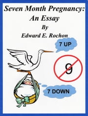 Seven Month Pregnancy: An Essay ebook by Edward E. Rochon