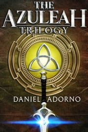 The Azuleah Trilogy Fantasy Boxset - (Books 0-3) eBook by Daniel Adorno