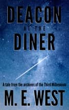 Deacon at the Diner: A Tale From The Archives Of The Third Millennium ebook by Matthew West