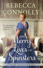 The Merry Lives of Spinsters ebook by Rebecca Connolly