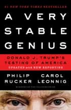 A Very Stable Genius - Donald J. Trump's Testing of America ebook by